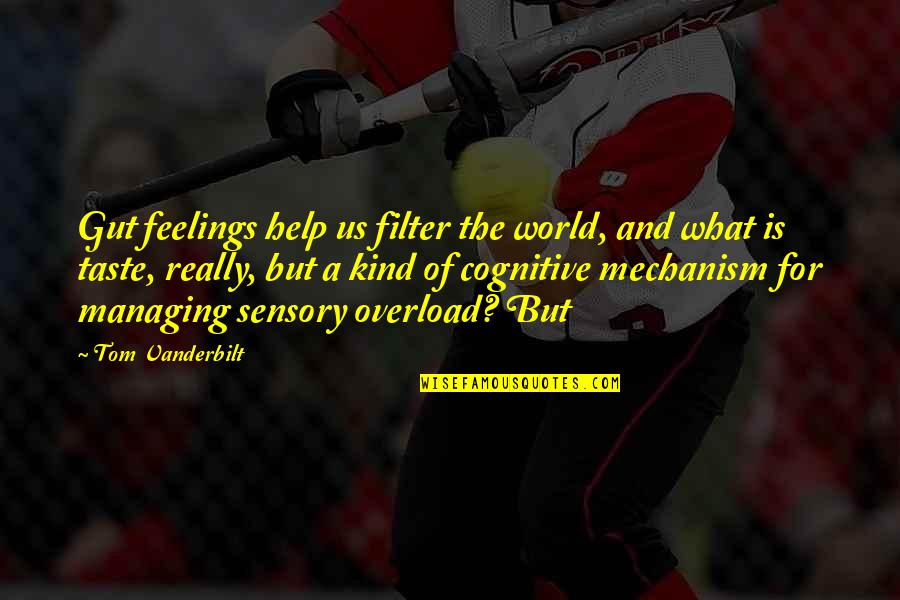 Overload Quotes By Tom Vanderbilt: Gut feelings help us filter the world, and