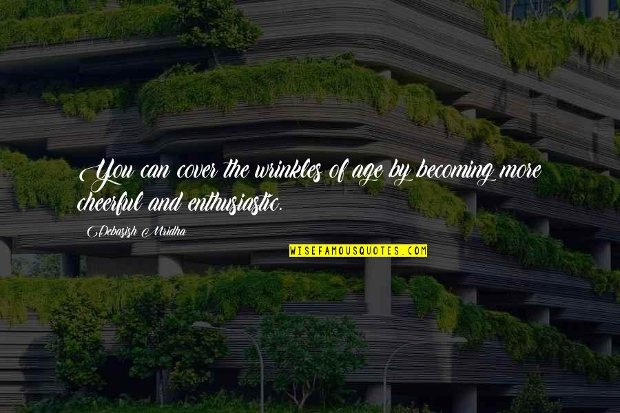 Overly Manly Man Quotes By Debasish Mridha: You can cover the wrinkles of age by