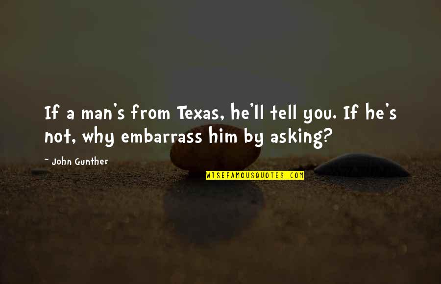 Overly Manly Man Quotes By John Gunther: If a man's from Texas, he'll tell you.