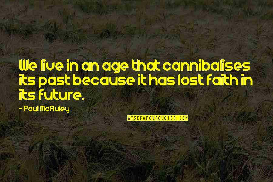 Overprocessed Quotes By Paul McAuley: We live in an age that cannibalises its