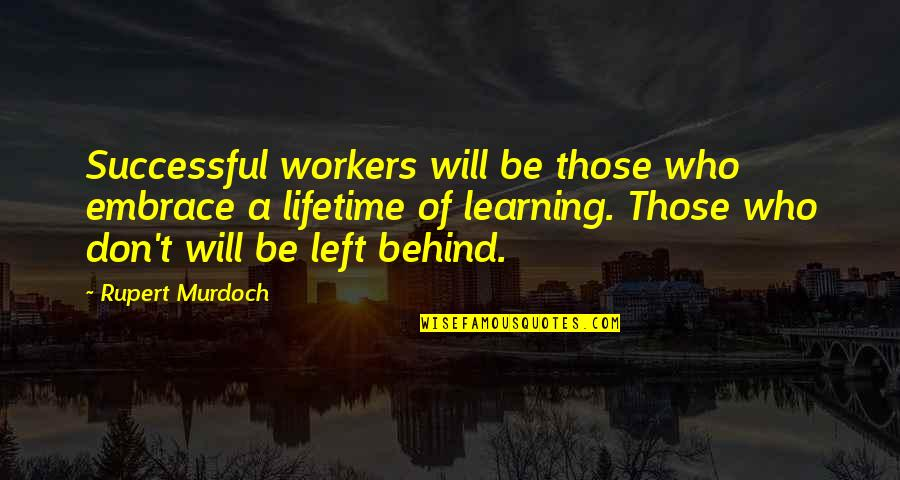 Overprocessed Quotes By Rupert Murdoch: Successful workers will be those who embrace a