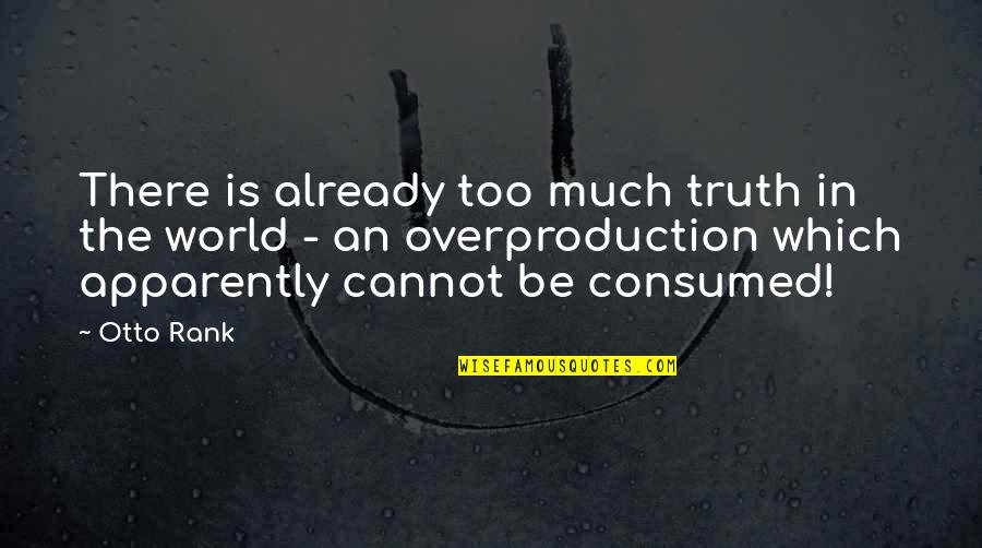 Overproduction Quotes By Otto Rank: There is already too much truth in the