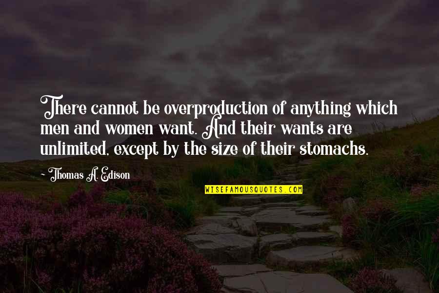 Overproduction Quotes By Thomas A. Edison: There cannot be overproduction of anything which men