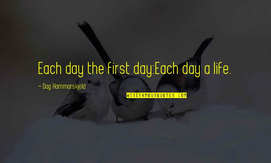 Overpunishes Quotes By Dag Hammarskjold: Each day the first day:Each day a life.