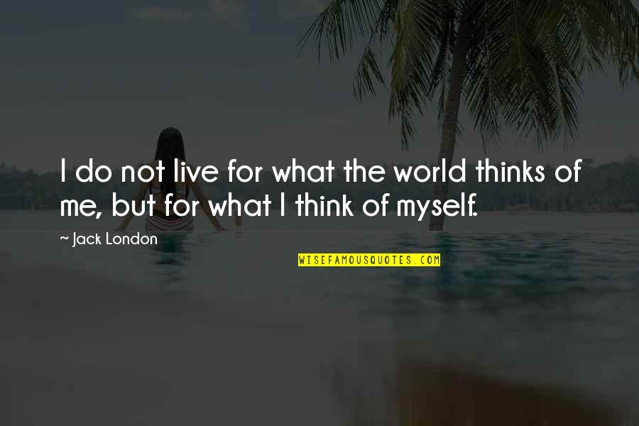 Overpunishes Quotes By Jack London: I do not live for what the world