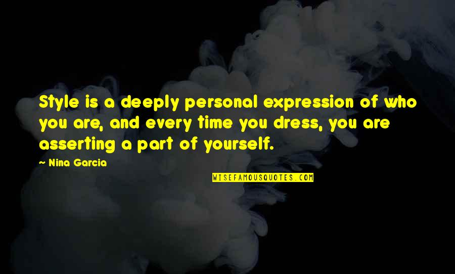 Overpunishes Quotes By Nina Garcia: Style is a deeply personal expression of who
