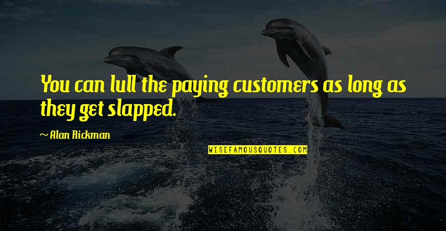 Overquoted Quotes By Alan Rickman: You can lull the paying customers as long