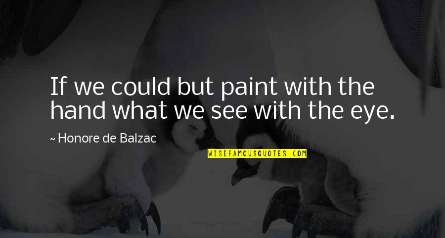 Overquoted Quotes By Honore De Balzac: If we could but paint with the hand