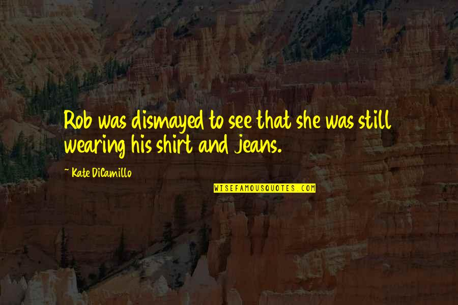 Overquoted Quotes By Kate DiCamillo: Rob was dismayed to see that she was