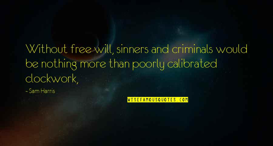 Overquoted Quotes By Sam Harris: Without free will, sinners and criminals would be
