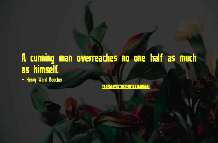 Overreaches Quotes By Henry Ward Beecher: A cunning man overreaches no one half as