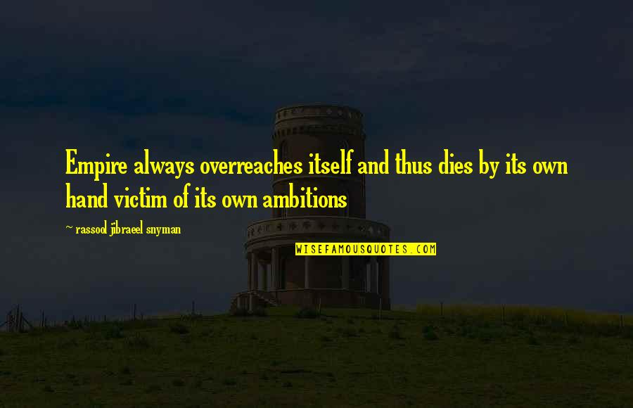 Overreaches Quotes By Rassool Jibraeel Snyman: Empire always overreaches itself and thus dies by