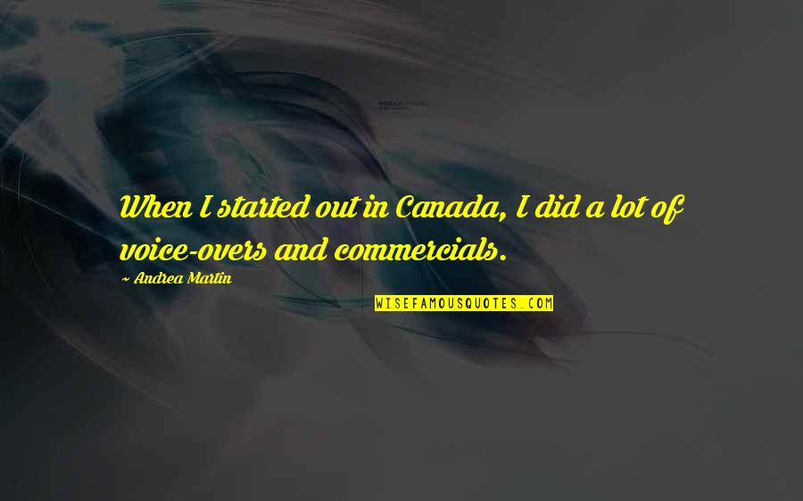 Overs Quotes By Andrea Martin: When I started out in Canada, I did