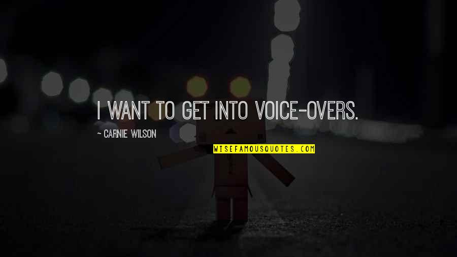 Overs Quotes By Carnie Wilson: I want to get into voice-overs.