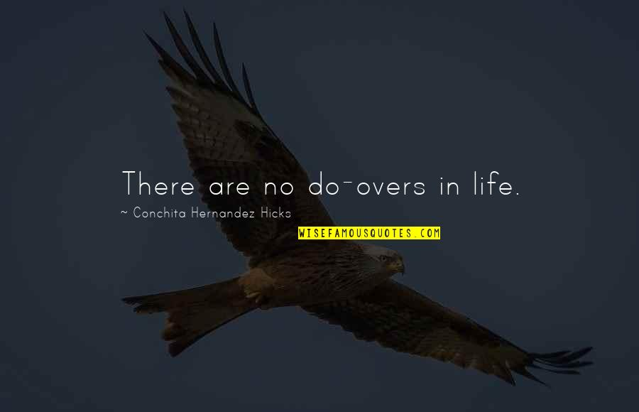 Overs Quotes By Conchita Hernandez Hicks: There are no do-overs in life.