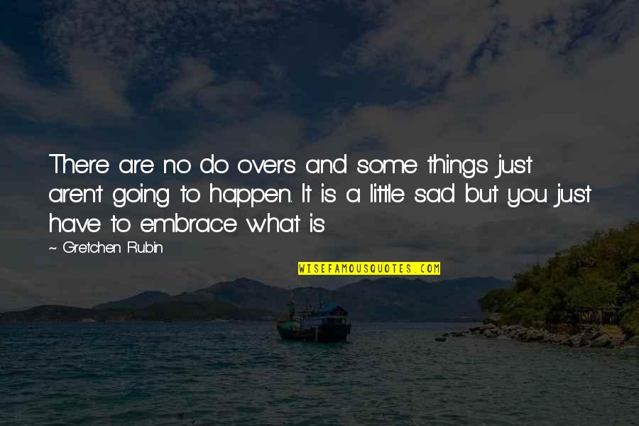 Overs Quotes By Gretchen Rubin: There are no do overs and some things