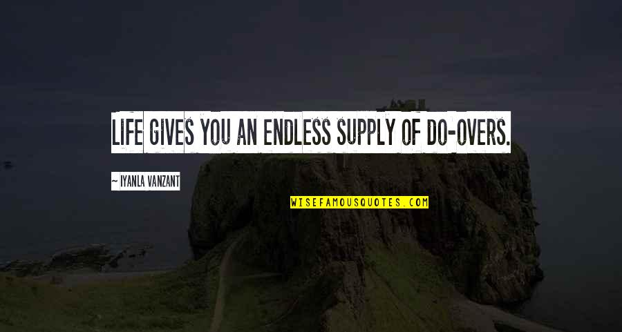 Overs Quotes By Iyanla Vanzant: Life gives you an endless supply of do-overs.