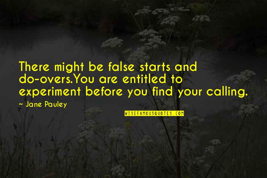 Overs Quotes By Jane Pauley: There might be false starts and do-overs.You are