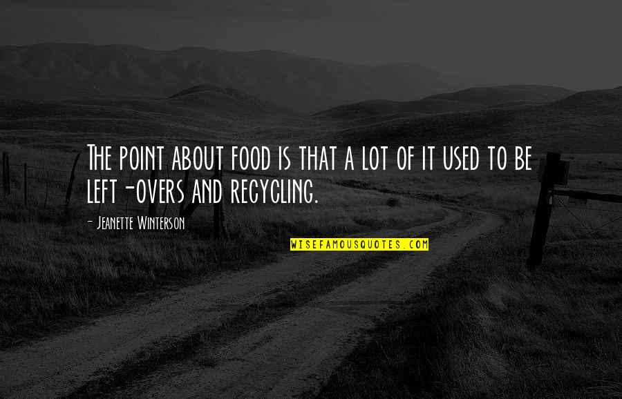 Overs Quotes By Jeanette Winterson: The point about food is that a lot