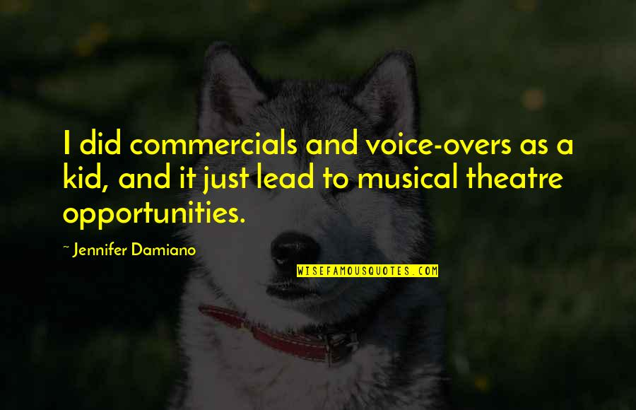 Overs Quotes By Jennifer Damiano: I did commercials and voice-overs as a kid,