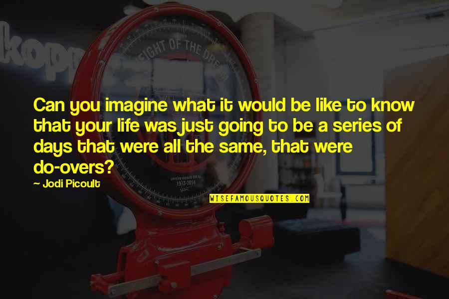 Overs Quotes By Jodi Picoult: Can you imagine what it would be like