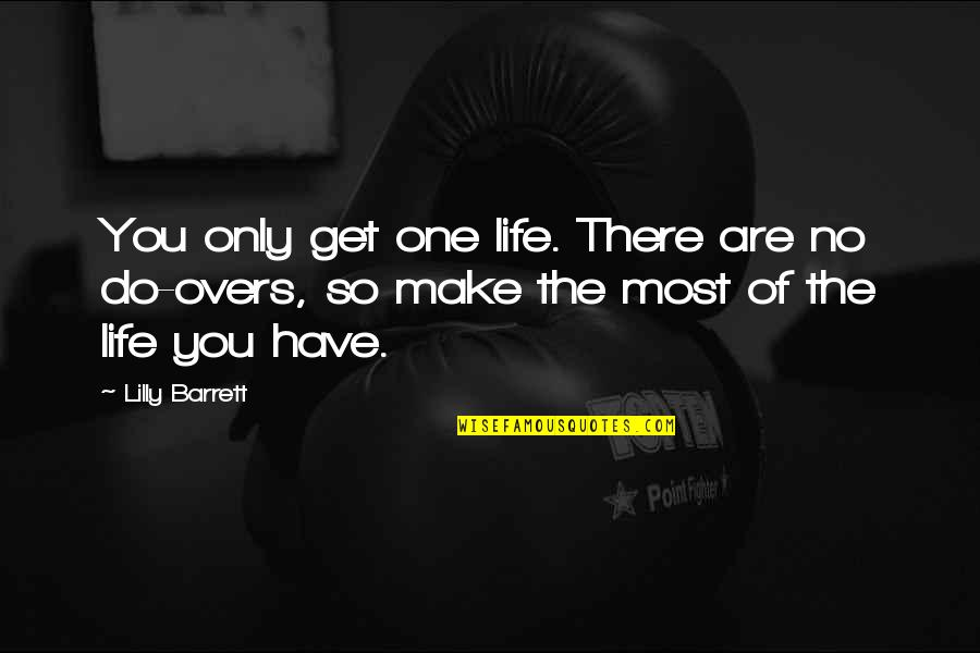 Overs Quotes By Lilly Barrett: You only get one life. There are no