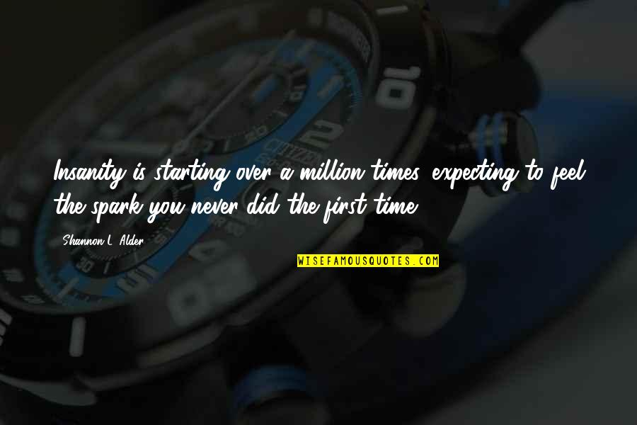 Overs Quotes By Shannon L. Alder: Insanity is starting over a million times, expecting