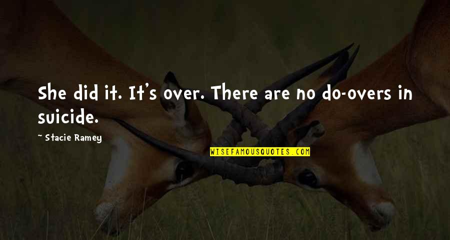 Overs Quotes By Stacie Ramey: She did it. It's over. There are no