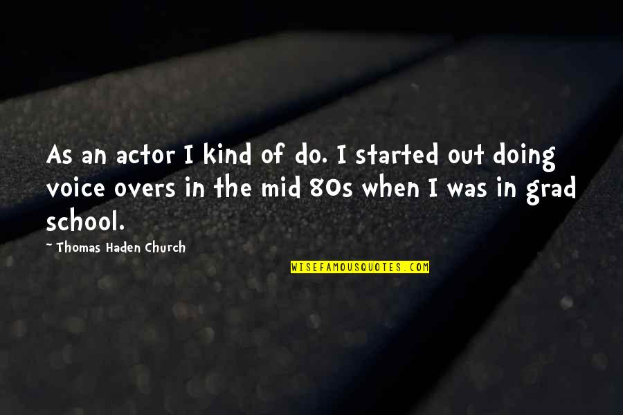 Overs Quotes By Thomas Haden Church: As an actor I kind of do. I