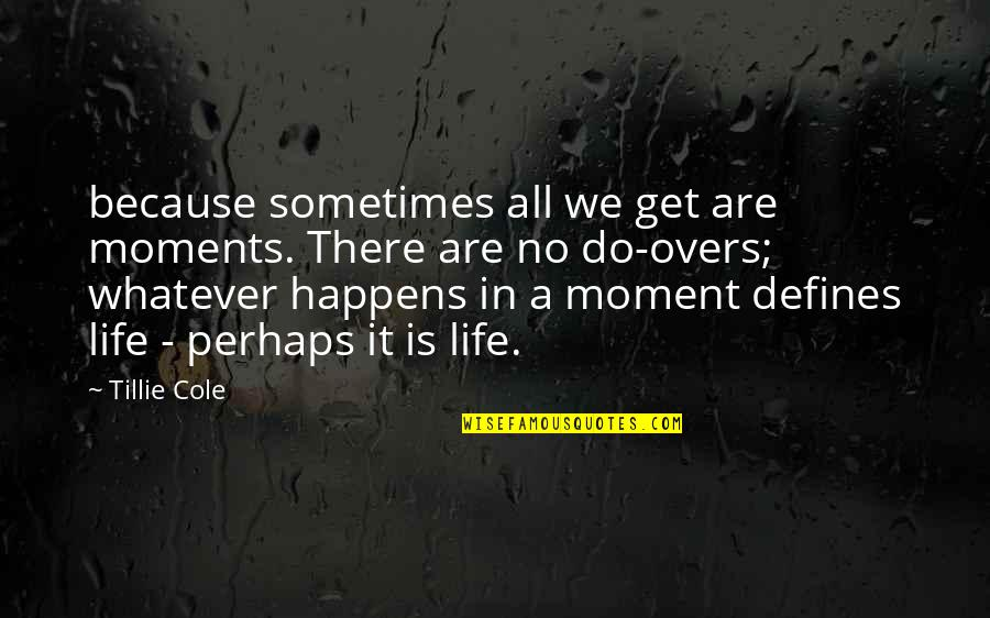 Overs Quotes By Tillie Cole: because sometimes all we get are moments. There