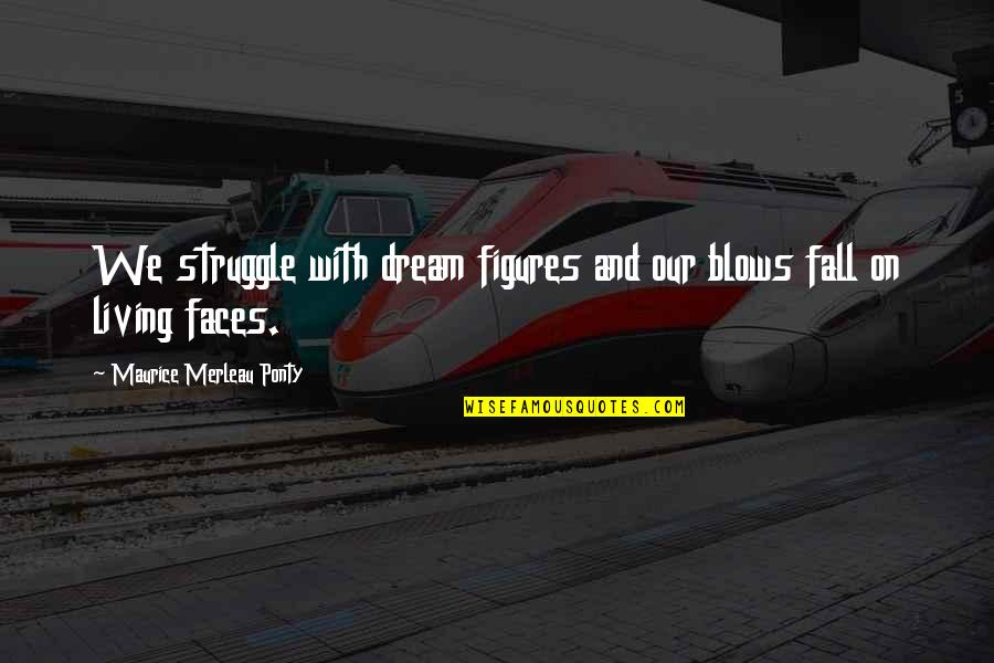 Oversea Friends Quotes By Maurice Merleau Ponty: We struggle with dream figures and our blows