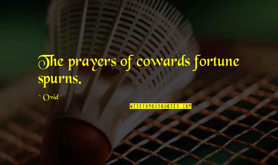 Oversea Friends Quotes By Ovid: The prayers of cowards fortune spurns.