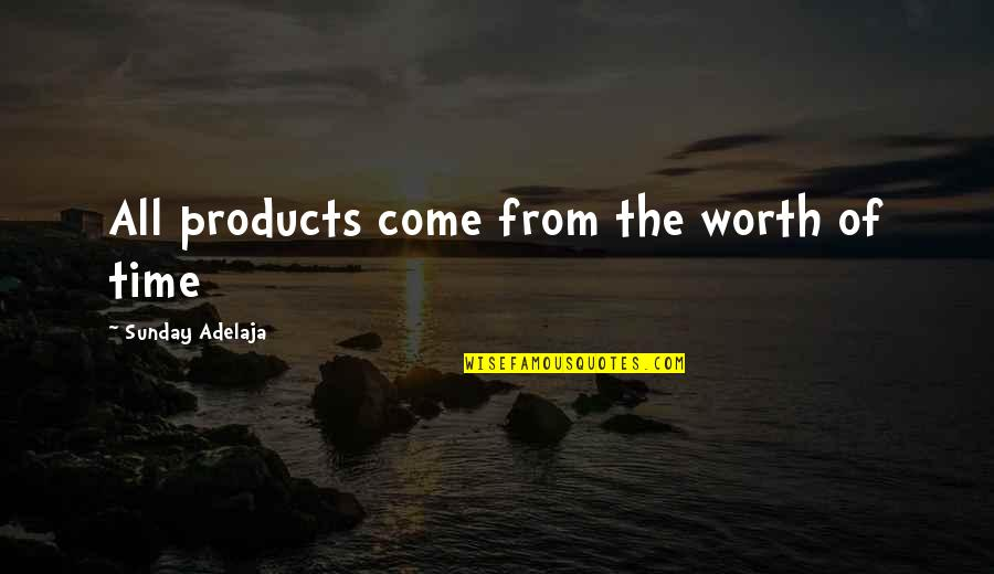 Oversea Friends Quotes By Sunday Adelaja: All products come from the worth of time