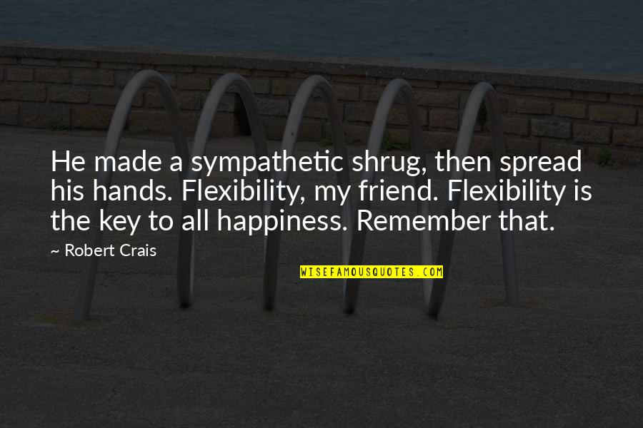 Overseas Experience Quotes By Robert Crais: He made a sympathetic shrug, then spread his