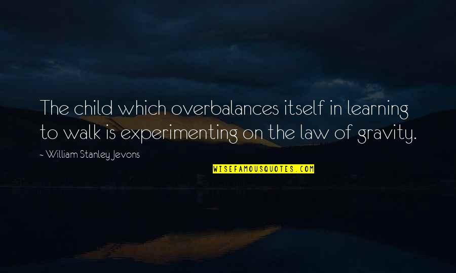 Overseas Experience Quotes By William Stanley Jevons: The child which overbalances itself in learning to