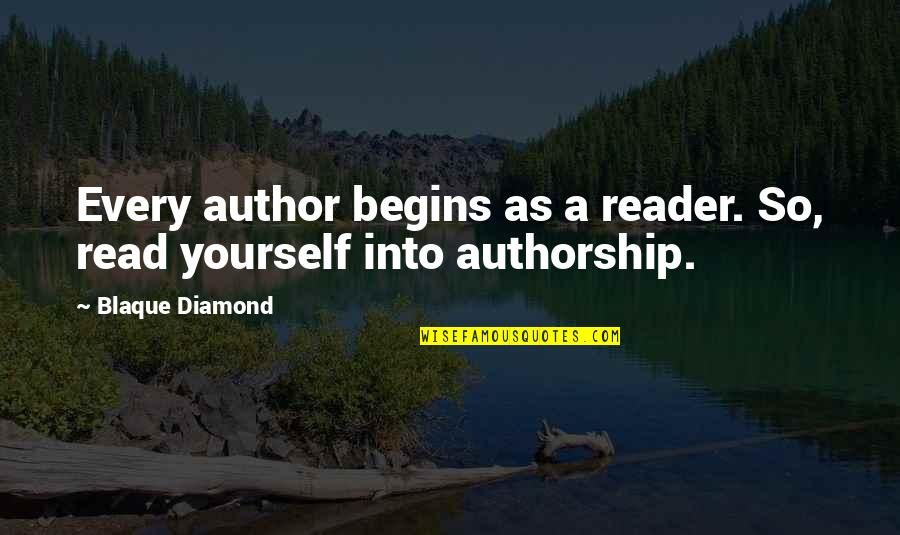 Oversubscribed Quotes By Blaque Diamond: Every author begins as a reader. So, read