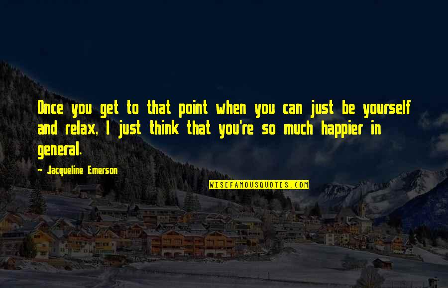 Oversubscribed Quotes By Jacqueline Emerson: Once you get to that point when you