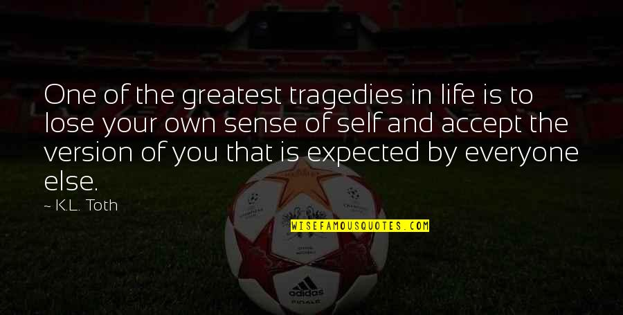 Oversubscribed Quotes By K.L. Toth: One of the greatest tragedies in life is
