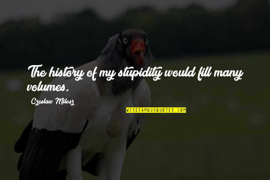 Overthinking Things Tumblr Quotes By Czeslaw Milosz: The history of my stupidity would fill many