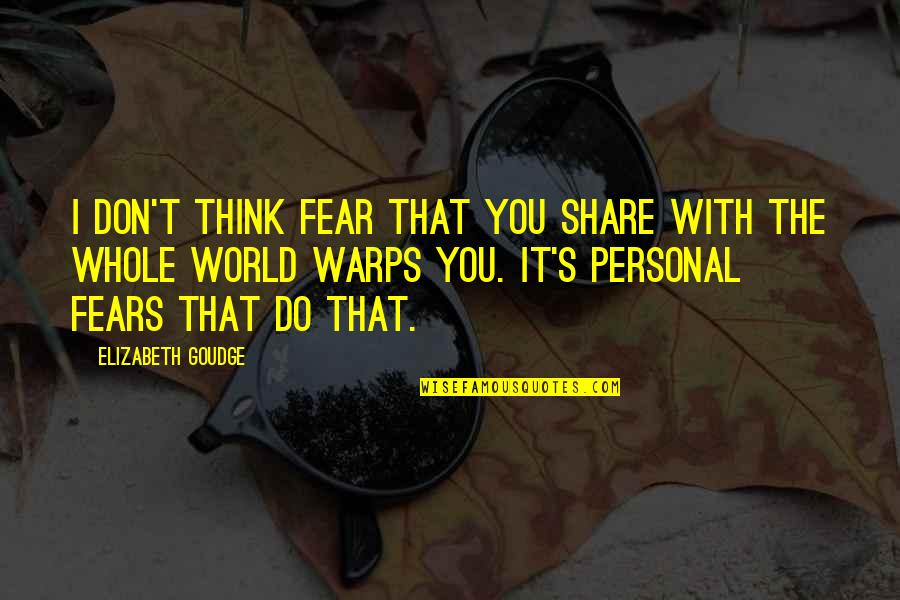 Overthinking Things Tumblr Quotes By Elizabeth Goudge: I don't think fear that you share with