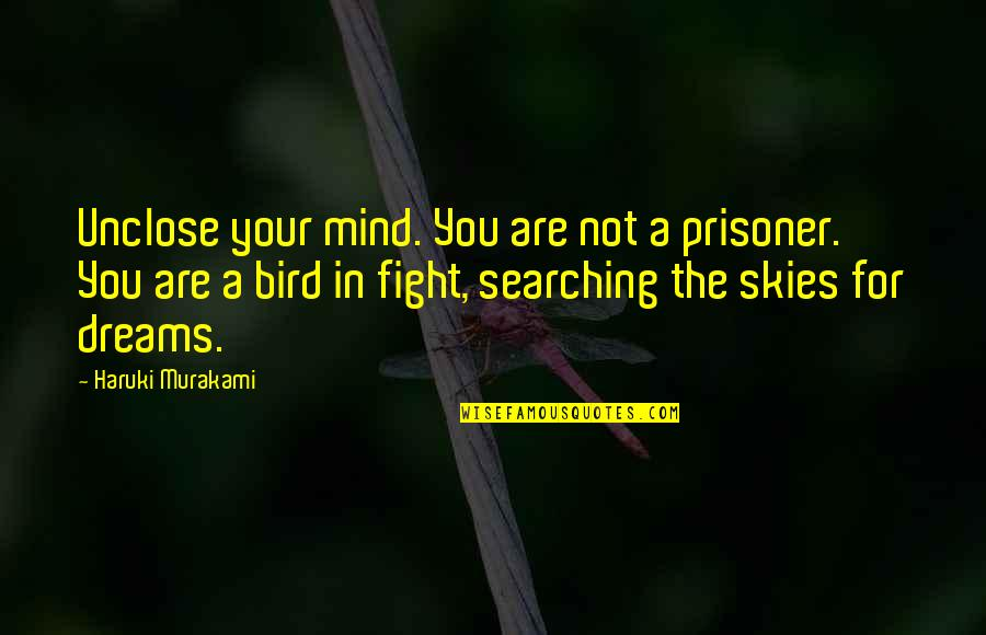 Overtip Quotes By Haruki Murakami: Unclose your mind. You are not a prisoner.