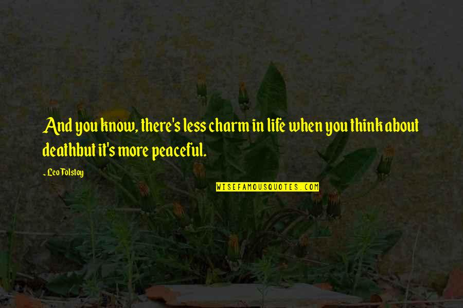 Overtip Quotes By Leo Tolstoy: And you know, there's less charm in life