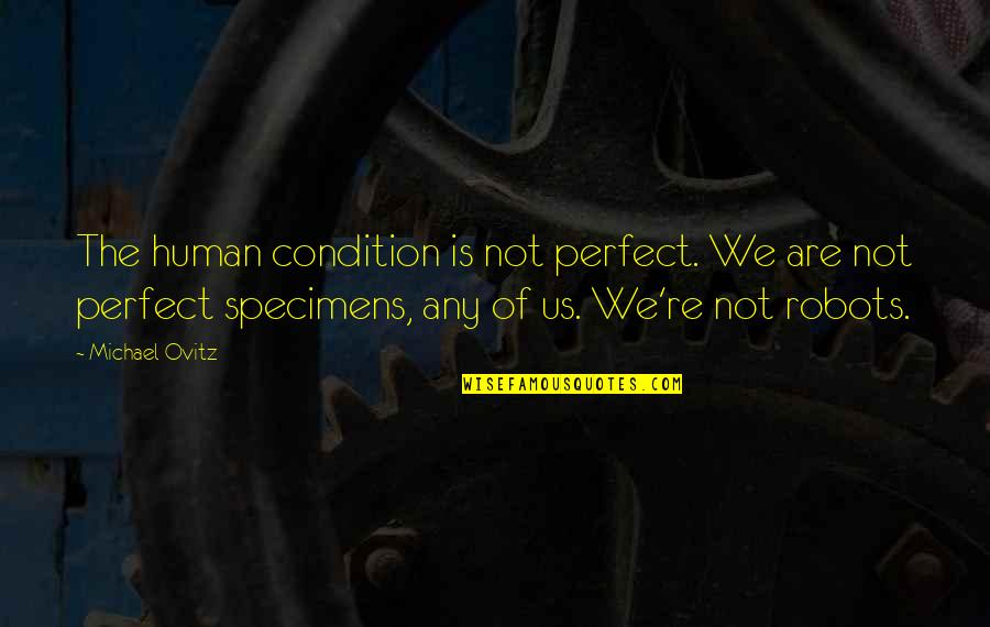 Ovitz Quotes By Michael Ovitz: The human condition is not perfect. We are
