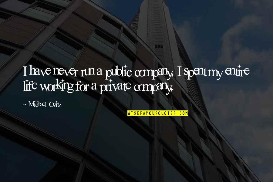 Ovitz Quotes By Michael Ovitz: I have never run a public company. I