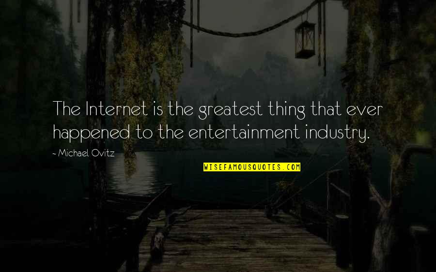 Ovitz Quotes By Michael Ovitz: The Internet is the greatest thing that ever