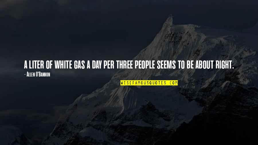 O'wanda Quotes By Allen O'Bannon: a liter of white gas a day per