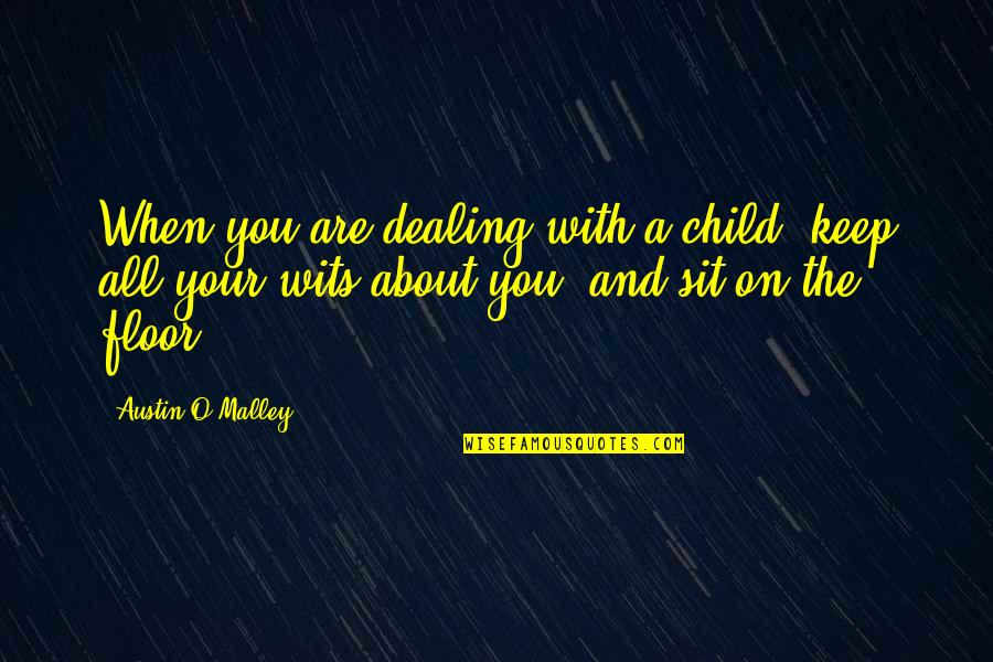 O'wanda Quotes By Austin O'Malley: When you are dealing with a child, keep