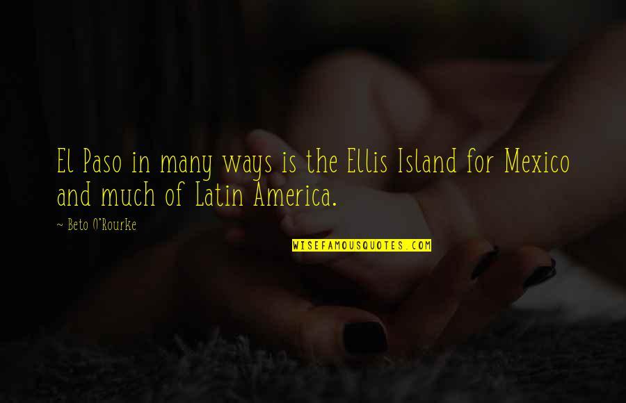 O'wanda Quotes By Beto O'Rourke: El Paso in many ways is the Ellis