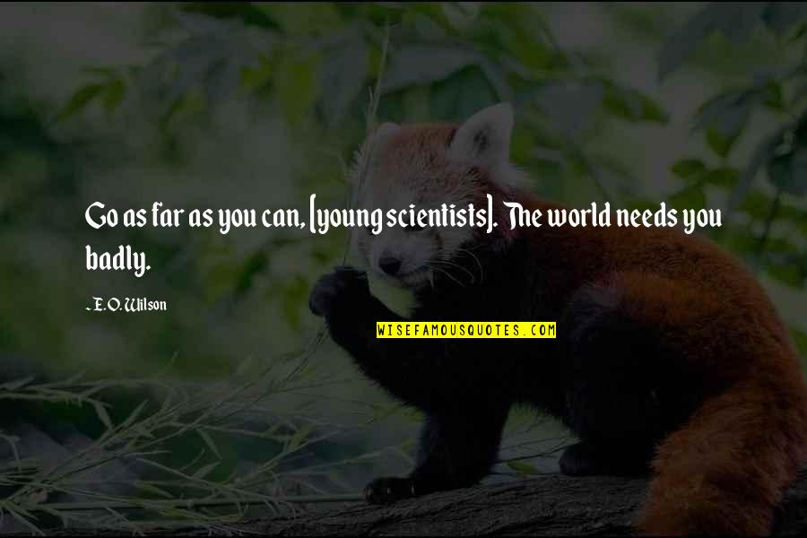 O'wanda Quotes By E. O. Wilson: Go as far as you can, [young scientists].