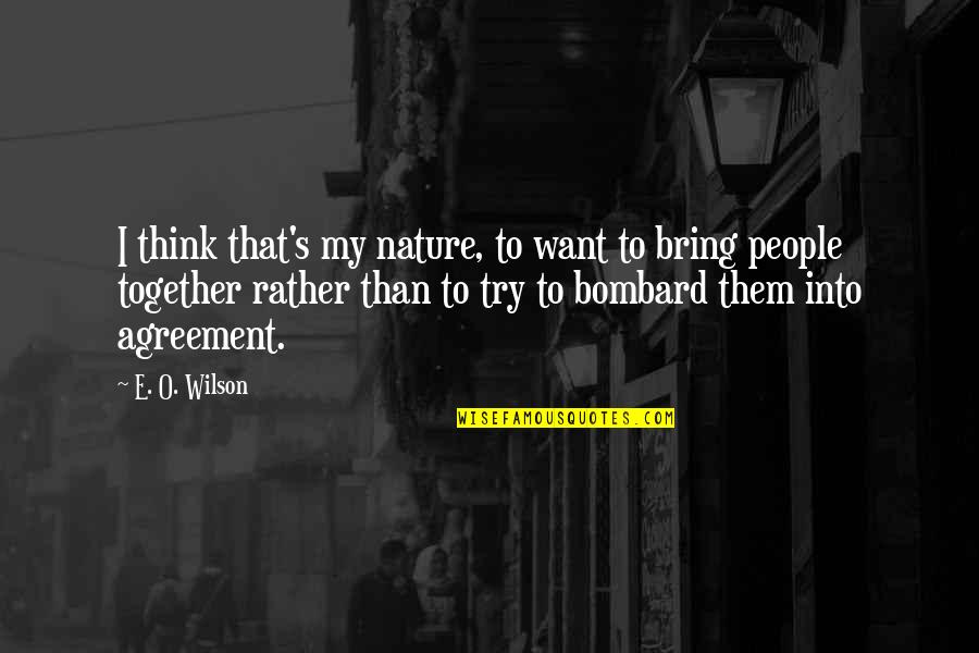 O'wanda Quotes By E. O. Wilson: I think that's my nature, to want to